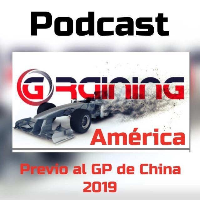 Podcast Graining América Previo al GP de China 2019