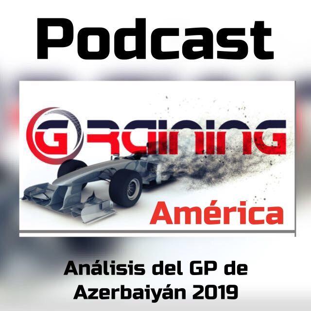 Podcast Graining América No. 7 con el Análisis del GP de Azerbaiyán 2019