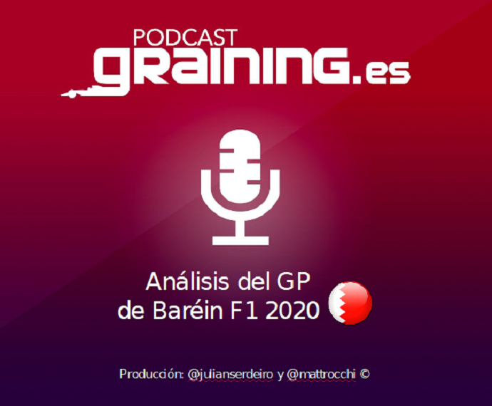 Podcast Graining Media F1 No. 57 con el análisis del GP de Baréin 2020