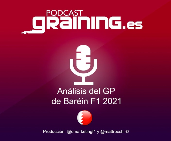 Podcast Graining Media F1 No. 61 Análisis del GP de Baréin 2021