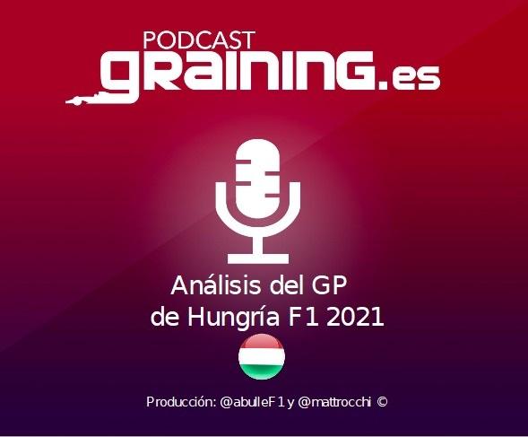 Podcast Graining Media F1 No. 71 Análisis del GP de Hungría 2021
